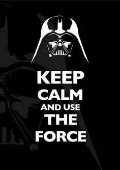 stay calm and use the force